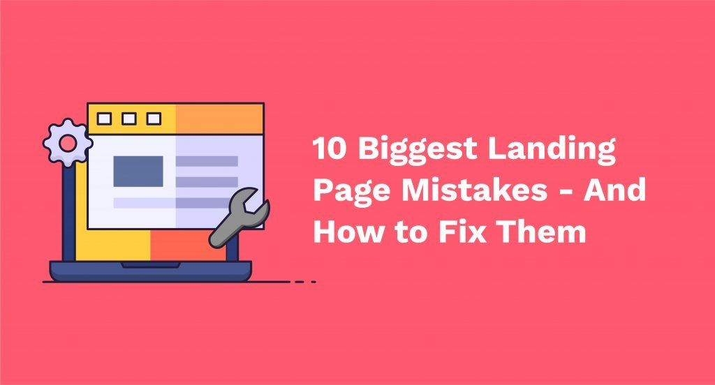 Learn how to fix the 10 biggest landing page mistakes.