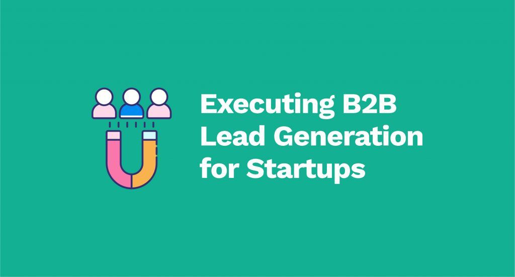 Executing B2B Lead Generation for Startups
