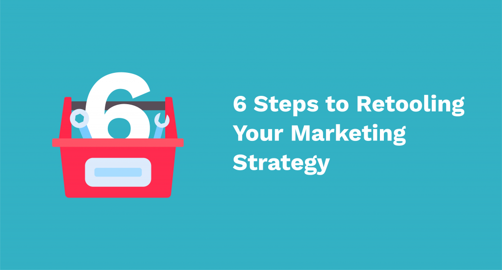retool your marketing strategy