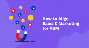 How to Align Sales And Marketing for ABM