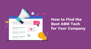 How To Find the Ideal ABM Tech For Your Company