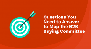 Questions You Need to Answer to Map the B2B Buying Committee