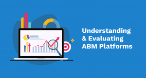 Our Guide to Understanding & Evaluating ABM Platforms