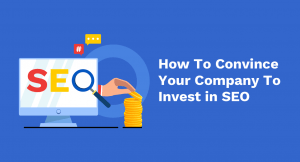 How To Convince Your Company To Invest in SEO