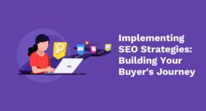 Implementing SEO Strategies: Building Your Buyer's Journey