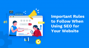 5 Important Rules to Follow When Using SEO for Your Website